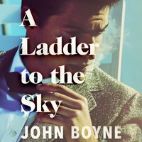 Ladder to the Sky - John Boyne - audiobook