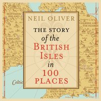Story of the British Isles in 100 Places - Neil Oliver - audiobook