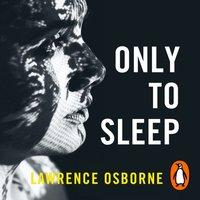 Only to Sleep - Lawrence Osborne - audiobook