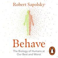 Behave - Robert M Sapolsky - audiobook