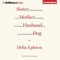 Sister Mother Husband Dog - Delia Ephron - audiobook