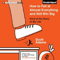 How to Fail at Almost Everything and Still Win Big - Scott Adams - audiobook