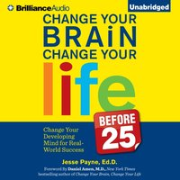 Change Your Brain, Change Your Life (Before 25) - Ed.D. Jesse Payne - audiobook