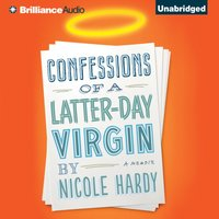 Confessions of a Latter-day Virgin - Nicole Hardy - audiobook