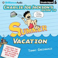 Charlie Joe Jackson's Guide to Summer Vacation - Tommy Greenwald - audiobook