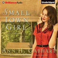 Small Town Girl - Ann H. Gabhart - audiobook