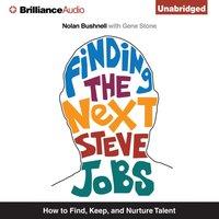Finding the Next Steve Jobs - Nolan Bushnell - audiobook