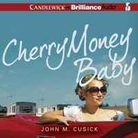 Cherry Money Baby - John M. Cusick - audiobook