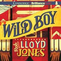 Wild Boy - Rob Lloyd Jones - audiobook
