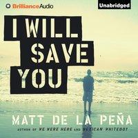 I Will Save You - Matt de la Pena - audiobook