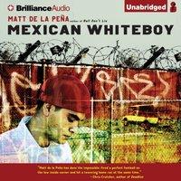 Mexican WhiteBoy - Matt de la Pena - audiobook