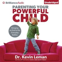 Parenting Your Powerful Child - Dr. Kevin Leman - audiobook
