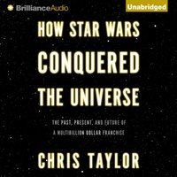 How Star Wars Conquered the Universe - Chris Taylor - audiobook