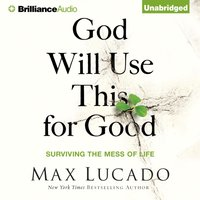 God Will Use This for Good - Max Lucado - audiobook