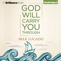God Will Carry You Through - Max Lucado - audiobook