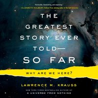 Greatest Story Ever Told--So Far - Lawrence M. Krauss - audiobook