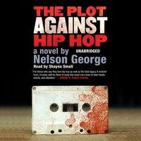 Plot against Hip Hop - Nelson George - audiobook