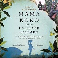 Mama Koko and the Hundred Gunmen - Lisa J. Shannon - audiobook