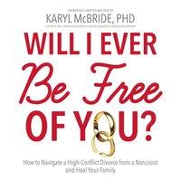 Will I Ever Be Free of You? - Karyl McBride - audiobook