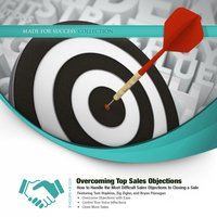 Overcoming Top Sales Objections - Made for Success - audiobook