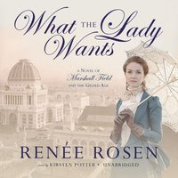 What the Lady Wants - Renee Rosen - audiobook