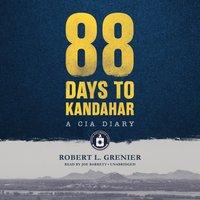 88 Days to Kandahar - Robert L. Grenier - audiobook