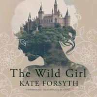 Wild Girl - Kate Forsyth - audiobook