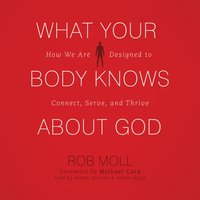What Your Body Knows about God - Rob Moll - audiobook