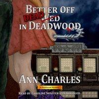Better Off Dead in Deadwood - Ann Charles - audiobook