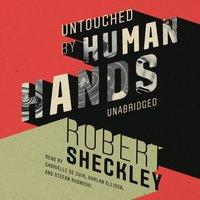 Untouched by Human Hands - Robert Sheckley - audiobook