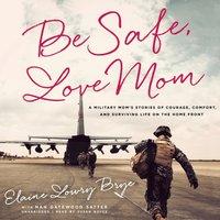 Be Safe, Love Mom - Elaine Lowry Brye - audiobook