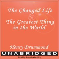 Changed Life and The Greatest Thing in The World - Henry Drummond - audiobook