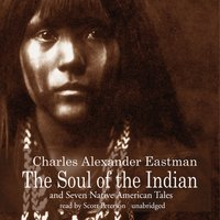 Soul of the Indian and Seven Native American Tales - Charles Alexander Eastman - audiobook