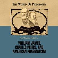 William James, Charles Peirce, and American Pragmatism - James Campbell - audiobook