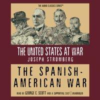 Spanish-American War - Joseph Stromberg - audiobook
