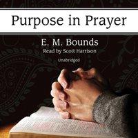 Purpose in Prayer - E. M. Bounds - audiobook