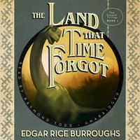 Land That Time Forgot - Edgar Rice Burroughs - audiobook