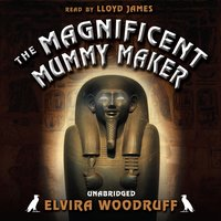 Magnificent Mummy Maker - Elvira Woodruff - audiobook