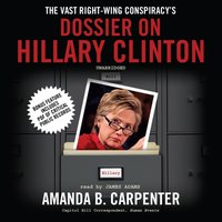 Vast Right-Wing Conspiracy's Dossier on Hillary Clinton - Amanda B. Carpenter - audiobook