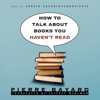 How to Talk about Books You Haven't Read - Pierre Bayard - audiobook