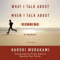 What I Talk about When I Talk about Running - Haruki Murakami - audiobook