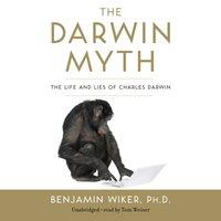 Darwin Myth - PhD Benjamin Wiker - audiobook
