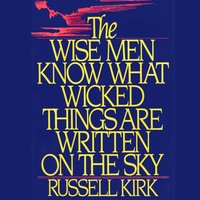 Wise Men Know What Wicked Things Are Written on the Sky - Russell Kirk - audiobook