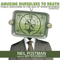 Amusing Ourselves to Death - Neil Postman - audiobook