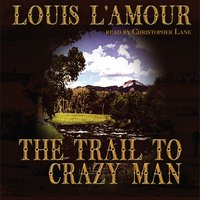Trail to Crazy Man - Louis L'Amour - audiobook