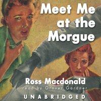 Meet Me at the Morgue - Ross Macdonald - audiobook