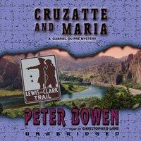 Cruzatte and Maria - Peter Bowen - audiobook