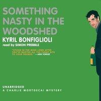 Something Nasty in the Woodshed - Kyril Bonfiglioli - audiobook