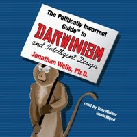 Politically Incorrect Guide to Darwinism and Intelligent Design - PhD Jonathan Wells - audiobook