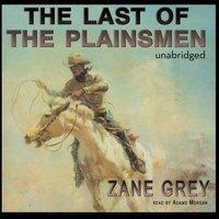 Last of the Plainsmen - Zane Grey - audiobook